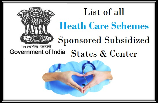 List of all Heath Care Schemes sponsored and subsidized by states and center
